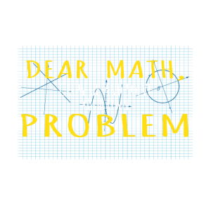 Dear Math, Grow Up & Solve Your Own Problem