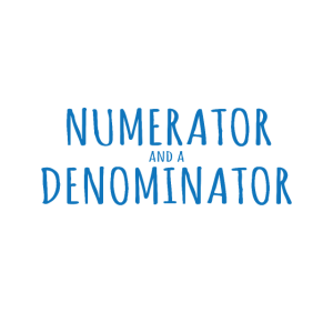 There's A Fine Line Between A Numerator & A Denome