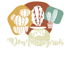 Don't Be A Prick Cactus Lovers T Shirt