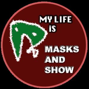 My life is Masks and Show Mein Leben Masken