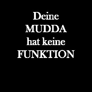 Deine Mudda hat keine Funktion