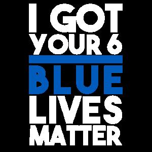I Got Your 6 Blue Lives Matter - Law Enforcement