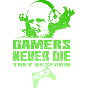 Gamers never Die they respawn