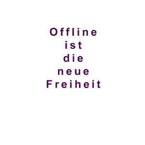 Offlineistdieneuefreiheit