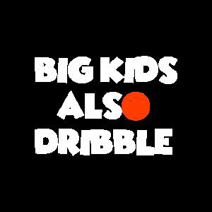 Big Kids Also Dribble