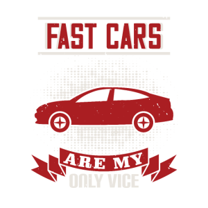 Fast cars are my only vice