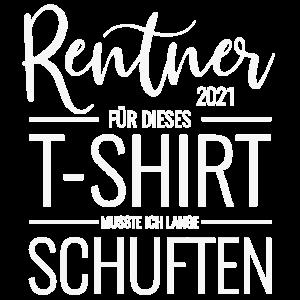Rentner 2021 Rente Ruhestand TShirt Lange Schuften