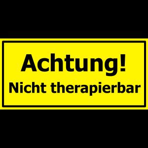 Warnschild - Nicht therapierbar
