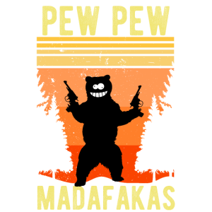 Pew Pew Madafakas Bear