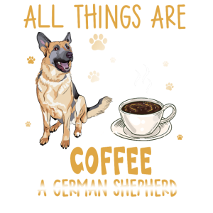 Things Are Possible With Coffee A German Shepherd