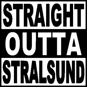 STRAIGHT OUTTA STRALSUND