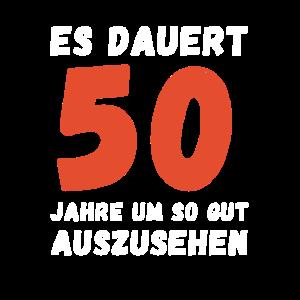 Es dauert 50 Jahre um so gut auszusehen Geburtstag