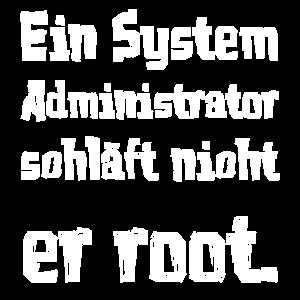 Ein System Administrator schläft nicht er root.