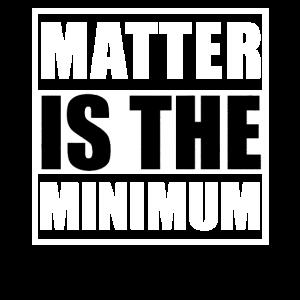 Materie ist das Minimum