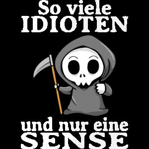 So Viele Idioten Und Nur Eine Sense Sarkasmus