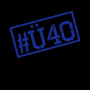 Ü 40 Geburtstag - Über 40 - 40. Geburtstag