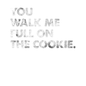 You Walk Me Full On The Cookie Denglisch Spruch