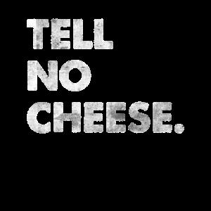 Tell No Cheese Engleutsch Käse Denglisch Spruch