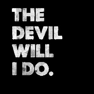 The Devil Will I Do Engleutsch Spruch Denglisch