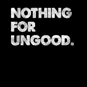 Nothing For Ungood Shirt Nicht für Ungut Denglisch
