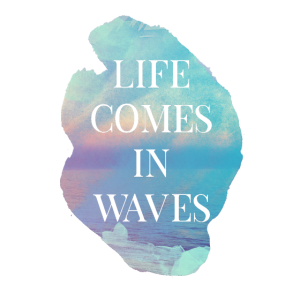 Life comes in waves