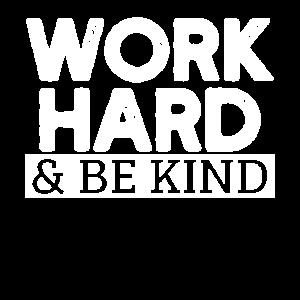 Arbeite hart und sei freundlich