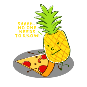 No One Needs To Know Pineapple Pizza Pineapple On