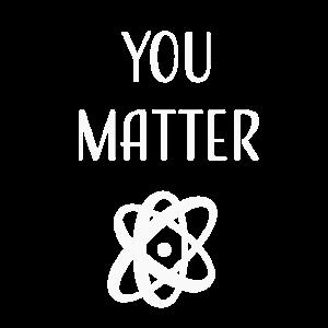 You Matter Funny Scientific Design