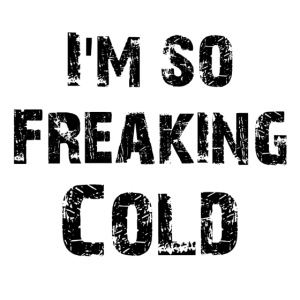 I'm so freaking cold