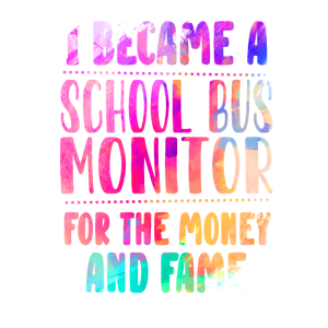 I Became A School Bus Monitor For The Money And Fa