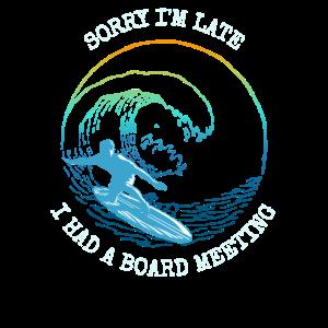 Surfboarding - Entschuldigung, ich bin spät dran. Ich hatte eine Vorstandssitzung