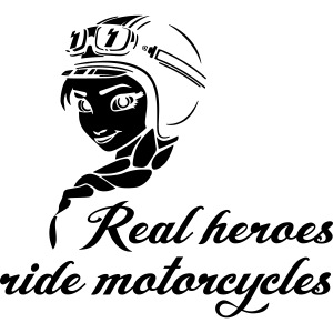 Real heroes ride motorcycles