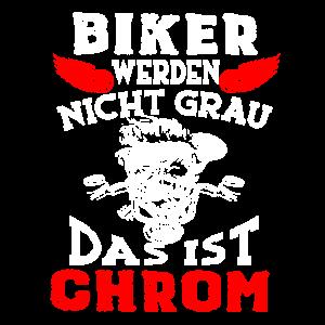 Biker werden nicht Grau das ist Chrom
