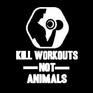Kill workouts not animals - Fitness Vegan