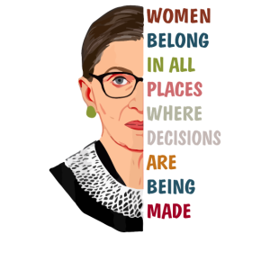 Women Belong In All Places Where Decisions RBG