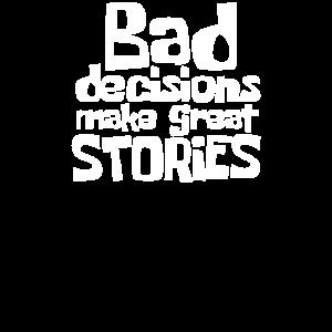 Schlechte Entscheidungen machen großartige Geschichten