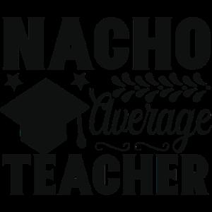 Nacho average teacher Lehrer Spruch