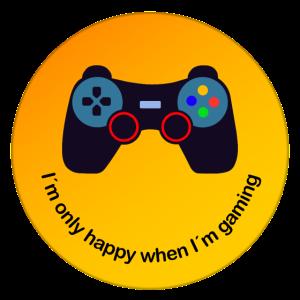Im only happy when Im gaming