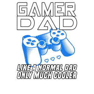 Gaming Dad like a normal Dad only much cooler