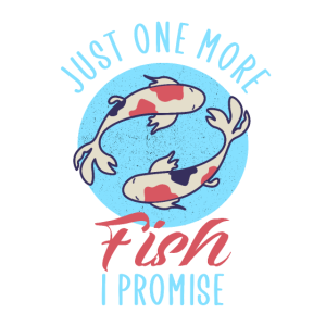 Just one more Fish i promise