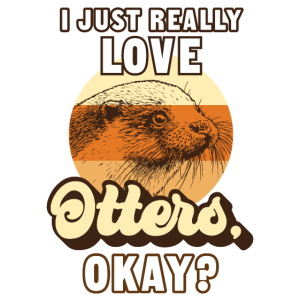 I Just Really Love Otters   für Otter Liebhaber
