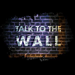 Talk to the Wall - Sprich mit der Wand