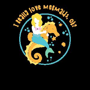 I really Love Mermaids, ok? Seehorse Gift Girl