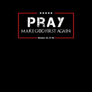 Bete - mache Gott wieder zuerst