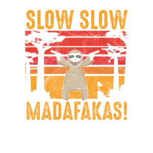 Slow Slow Madafakas!