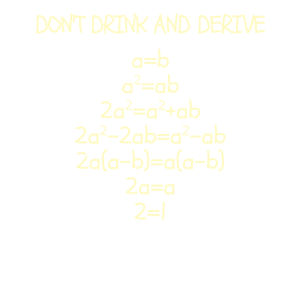 don't drink and derive! Ableitung Nerdy Mathe