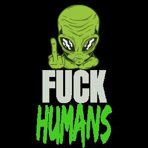 Fuck Humans Alien Spruch