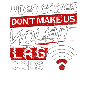 Video Games Dont Make Us Violent Lag Does Geschenk