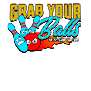 Grab your Balls we re going bowling