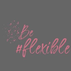 Be #flexible